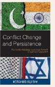 Conflict Change and Persistence: The India-Pakistan and Arab-Israeli Conflicts Compared