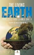 The Living Earth: Processes That Change Earth Children's Science & Nature Books