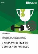 Homosexualität im deutschen Fußball. Männlichkeitsideale, Diskriminierung und Homophobie in einer Männerdomäne