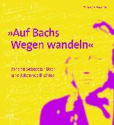 """Auf Bachs Wegen wandeln"""