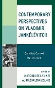 Contemporary Perspectives on Vladimir Jankélévitch: On What Cannot Be Touched