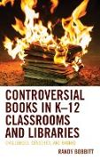 Controversial Books in K-12 Classrooms and Libraries: Challenged, Censored, and Banned