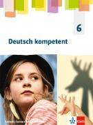 Deutsch kompetent 6. Schülerbuch Klasse 6. Ausgabe Sachsen, Sachsen-Anhalt, Thüringen Gymnasium
