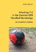 Attacking 7:6 in the German DKB Handball-Bundesliga: An empirical analysis
