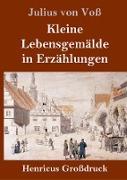 Kleine Lebensgemälde in Erzählungen (Großdruck)