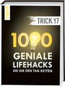 Trick 17. 1000 geniale Lifehacks, die dir den Tag retten