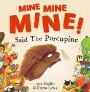 Mine Mine Mine! Said The Porcupine