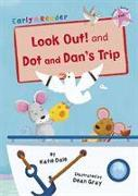 Look Out! and Dot and Dan's Trip