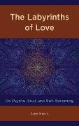 The Labyrinths of Love: On Psyche, Soul, and Self-Becoming