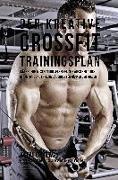Der Kreative Crossfit-Trainingsplan: Starke Deine Muskeln Und Verbesser Dein Aussehen Durch Dynamische Und Explosive Ubungen Fur Manner Und Frauen