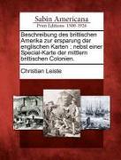 Beschreibung Des Brittischen Amerika Zur Ersparung Der Englischen Karten: Nebst Einer Special-Karte Der Mittlern Brittischen Colonien