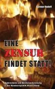 Eine Zensur Findet Statt!: Redeverbote Und Bücherverbrennung in Der Bundesrepublik Deutschland