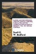 Papers and Proceedings, Twelfth Annual Meeting, Publication of the American Sociological Society: Vol. XII. Social Control