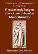 Herzensergießungen eines kunstliebenden Klosterbruders (Großdruck)