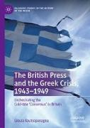 The British Press and the Greek Crisis, 1943-1949: Orchestrating the Cold-War 'consensus' in Britain