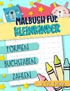 Malbuch für Kleinkinder: Formen Buchstaben Zahlen: Von 1 bis 4 Jahren: Ein lustiges Aktivitäts- und Arbeitsheft für Mädchen und Buben im Kinder