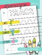 Learning to Trace: Children's Activity Book: Lines Shapes Letters Ages 3+: A Beginner Kids Tracing Workbook for Toddlers, Preschool, Pre-