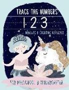 Trace the Numbers: Numbers & Counting Workbook for Preschool & Kindergarten: Unicorn & Mermaid Theme Math & Handwriting Practice Workbook