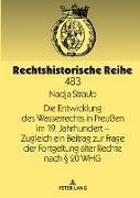 Die Entwicklung des Wasserrechts in Preußen im 19. Jahrhundert - Zugleich ein Beitrag zur Frage der Fortgeltung alter Rechte nach § 20 WHG