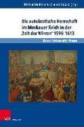 Die autokratische Herrschaft im Moskauer Reich in der ,Zeit der Wirren' 1598-1613