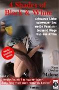 4 Shades of Black and White: schwarze Liebe, schwarzer Sex, weiße Passion - tausend Wege raus aus Afrika: 3 weiße Frauen, 1 schwarzer Mann