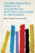 Specimen Inaugurale Juridicum De Acquirenda Vel Amittenda Possessione Ex Jure Romano