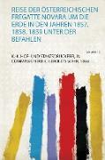 Reise Der Österreichischen Fregatte Novara Um Die Erde in Den Jahren 1857, 1858, 1859 Unter Der Befahlen