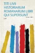 Titi Livii Historiarum Romanarum Libri Qui Supersunt