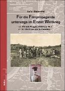 Für die Filmpropaganda unterwegs im Ersten Weltkrieg