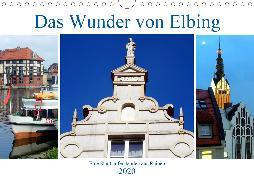 Das Wunder von Elbing - Eine Stadt auferstanden aus Ruinen (Wandkalender 2020 DIN A4 quer)