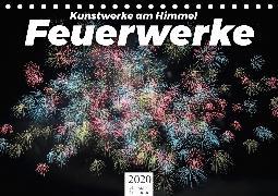 Feuerwerke - Kunstwerke am Himmel (Tischkalender 2020 DIN A5 quer)