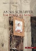 Anna Schäffer. Eine Heilige aus Bayern