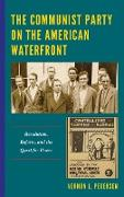 The Communist Party on the American Waterfront: Revolution, Reform, and the Quest for Power