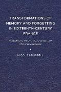 Transformations of Memory and Forgetting in Sixteenth-Century France