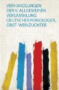 Verhandlungen Der V. Allgemeinen Versammlung Deutscher Pomologen, Obst- Weinzuchter