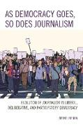 As Democracy Goes, So Does Journalism: Evolution of Journalism in Liberal, Deliberative, and Participatory Democracy