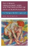 The German Expressionist Body and the Philosophy of Arthur Schopenhauer: The Triumph of the Will C. 1905 - 1918