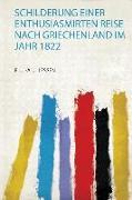 Schilderung Einer Enthusiasmirten Reise Nach Griechenland Im Jahr 1822