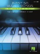 First 50 Blues Songs You Should Play on the Piano: Simply Arranged, Must-Know Collection of Blues Favorites