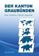Der Kanton Graubünden - Eine geopolitische Analyse