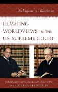 Clashing Worldviews in the U.S. Supreme Court: Rehnquist vs. Blackmun