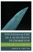 Psychoanalysis as a Subversive Phenomenon: Social Change, Virtue Ethics, and Analytic Theory