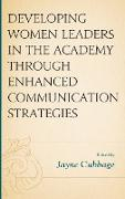 Developing Women Leaders in the Academy Through Enhanced Communication Strategies