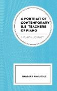 A Portrait of Contemporary U.S. Teachers of Piano: A Musical Journey