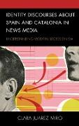 Identity Discourses about Spain and Catalonia in News Media: Understanding Modern Secessionism
