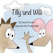 Tilly und Willi - Die Geschichte einer ungewöhnlichen Freundschaft