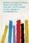 Motive Zu Dem Entwurf Eines Civilgesetzes Für Den Canton Basel-Stadt
