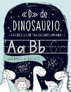 D de DINOSAURIO: Ejercicios de escritura: abecedario y palabras: para Preescolar y Primaria: Cuaderno de actividades para practicar la