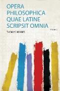 Opera Philosophica Quae Latine Scripsit Omnia