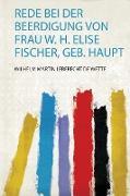 Rede Bei Der Beerdigung Von Frau W. H. Elise Fischer, Geb. Haupt